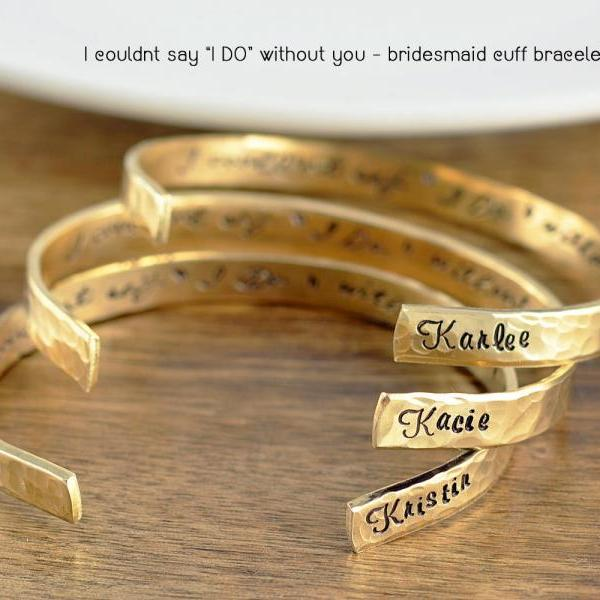 Gold Cuff Bracelet, Bridesmaid Gift, Bohemian Wedding Jewelry, I Couldn't Say I Do Without You, Personalized Gift, Personalized Bracelet